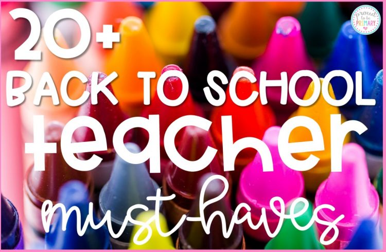 20+ back to school teacher must-haves