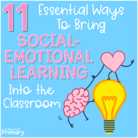 11 Essential Ways to Bring Social-Emotional Learning Activities into the Classroom