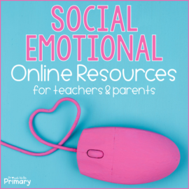 Social-Emotional Learning: Online Resources for Teachers and Parents